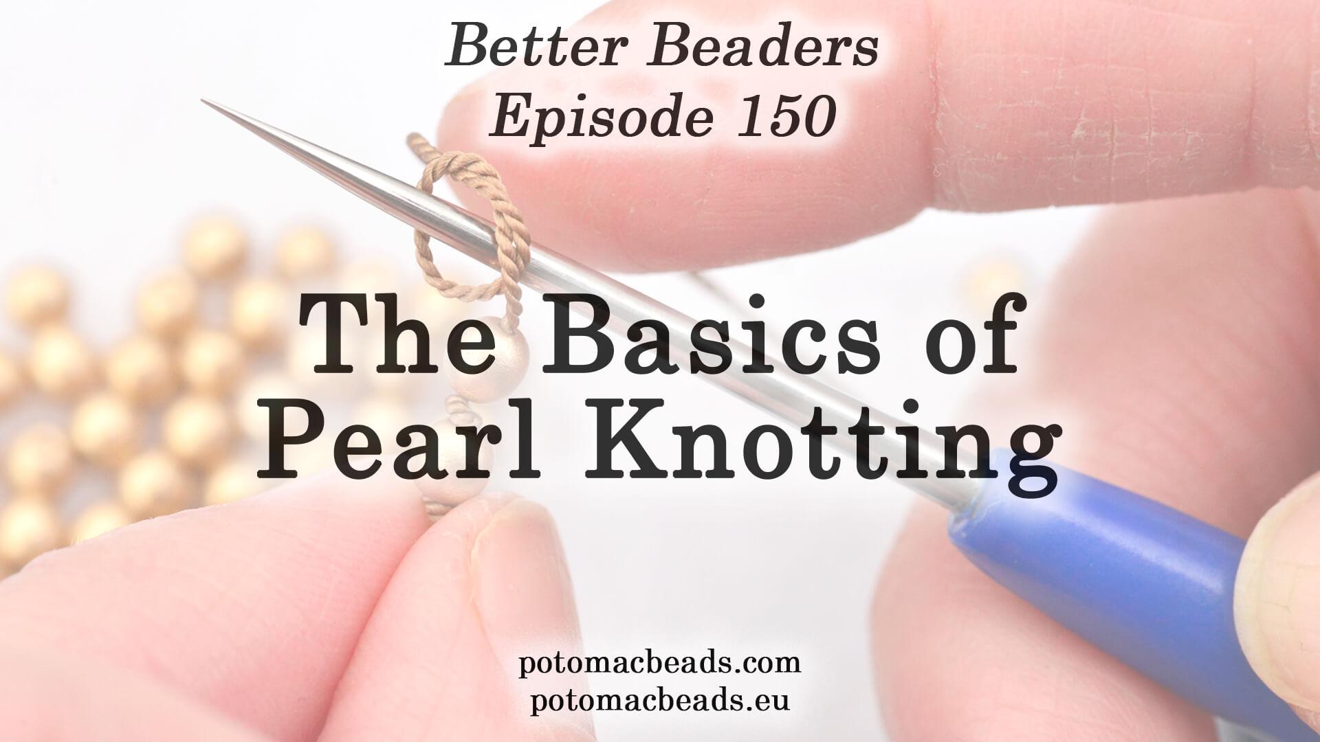 How to Bead / Better Beader Episodes / Better Beader Episode 150 - The Basics of Pearl Knotting