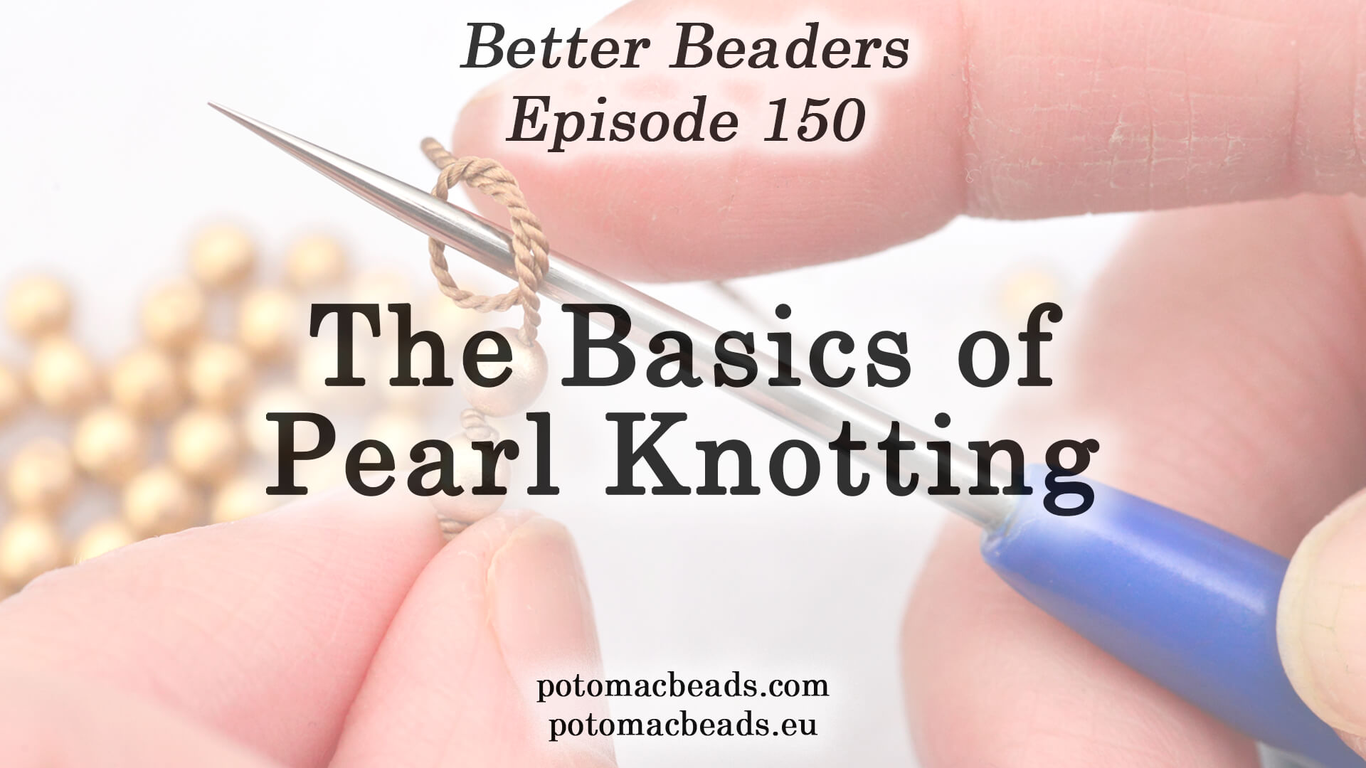 How to Bead Jewelry / Better Beader Episodes / Better Beader Episode 150 - The Basics of Pearl Knotting