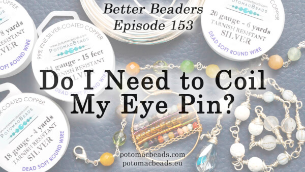 How to Bead Jewelry / Better Beader Episodes / Better Beader Episode 153 - Do I Need to Coil My Eye Pin?