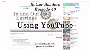 How to Bead / Better Beader Episodes / Better Beader Episode 040 - Using YouTube for Beading