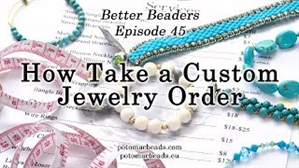 How to Bead Jewelry / Better Beader Episodes / Better Beader Episode 045 - How to Take a Custom Jewelry Order