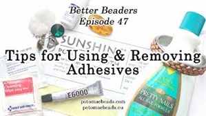 How to Bead / Better Beader Episodes / Better Beader Episode 047 - Tips for Using  Removing Adhesives