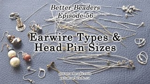 How to Bead / Better Beader Episodes / Better Beader Episode 056 - Earwire Types of Head Pin Sizes