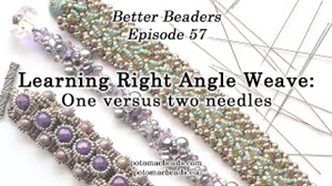 How to Bead / Better Beader Episodes / Better Beader Episode 057 - Learning Right Angle Weave 1 vs 2 Needles