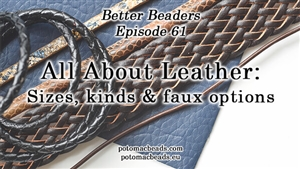 How to Bead / Better Beader Episodes / Better Beader Episode 061 - All About Leather Sizes, Types & Options