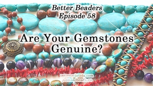 How to Bead Jewelry / Better Beader Episodes / Better Beader Episode 058 - Are Your Gemstones Genuine?
