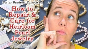 How to Bead Jewelry / Better Beader Episodes / Better Beader Episode 065 - How to Repair & Care for Heirloom Pearl Jewelry