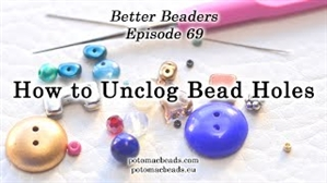 How to Bead Jewelry / Better Beader Episodes / Better Beader Episode 069 - How to Unclog Bead Holes