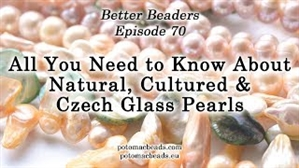How to Bead / Better Beader Episodes / Better Beader Episode 070 - Comparing Natural, Cultured & Glass Pearls