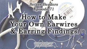 How to Bead Jewelry / Better Beader Episodes / Better Beader Episode 071 - How to Make Your Own Earwires & Findings