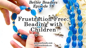 How to Bead Jewelry / Better Beader Episodes / Better Beader Episode 078 - Frustration-Free Beading with Children