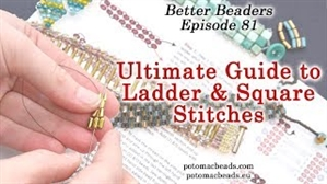 How to Bead Jewelry / Better Beader Episodes / Better Beader Episode 081 - Ultimate Guide to Ladder and Square Stitches