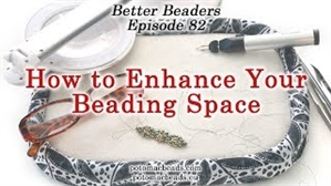 How to Bead Jewelry / Better Beader Episodes / Better Beader Episode 082 - How to Enhance Your Beading Space