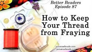 How to Bead Jewelry / Better Beader Episodes / Better Beader Episode 087 - How to Keep Your Thread from Fraying