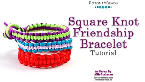 How to Bead / Free Video Tutorials / Stringing & Knotting Projects / Square Knot Friendship Bracelet