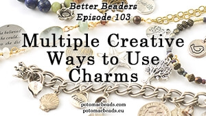 How to Bead Jewelry / Better Beader Episodes / Better Beader Episode 103 - Creative Ways to Use Charms