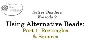 How to Bead Jewelry / Better Beader Episodes / Better Beader Episode 002 - Using Alternative Beads Part 1 - Rectangles & Squares