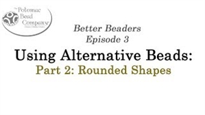 How to Bead / Better Beader Episodes / Better Beader Episode 003 - Using Alternative Beads Part 2 - Round Shapes