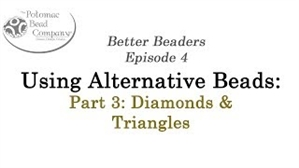 How to Bead Jewelry / Better Beader Episodes / Better Beader Episode 004 - Using Alternative Beads Part 3 - Diamonds & Triangles
