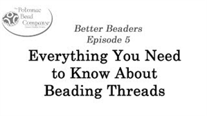 How to Bead / Better Beader Episodes / Better Beader Episode 005 - Everything You Need to Know About Beading Needles