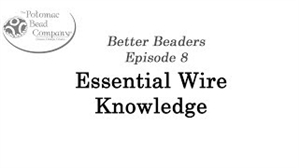 How to Bead Jewelry / Better Beader Episodes / Better Beader Episode 008 - Essential Wire Knowledge