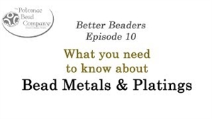 How to Bead / Better Beader Episodes / Better Beader Episode 010 - Bead Metals & Platings
