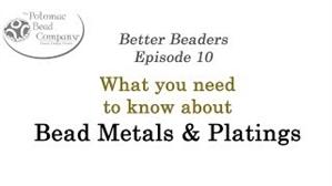 How to Bead / Better Beader Episodes / Better Beader Episode 010 - Bead Metals & Platings