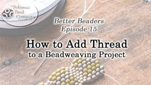 How to Bead Jewelry / Better Beader Episodes / Better Beader Episode 015 - How to Add Thread to Beadweaving Projects