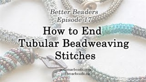 How to Bead Jewelry / Better Beader Episodes / Better Beader Episode 017 - How to Finish Tubular Beadweaving Stitches