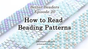 How to Bead / Better Beader Episodes / Better Beader Episode 020 - How to Read Beading Patterns