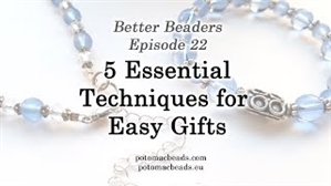 How to Bead / Better Beader Episodes / Better Beader Episode 022 - 5 Essential Techniques for Easy Beaded Gifts