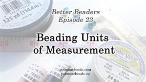 How to Bead Jewelry / Better Beader Episodes / Better Beader Episode 023 - Understanding Beading Units of Measurement