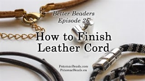 How to Bead Jewelry / Better Beader Episodes / Better Beader Episode 026 - How to Finish Leather Cord