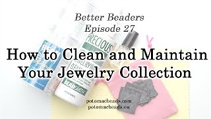 How to Bead Jewelry / Better Beader Episodes / Better Beader Episode 027 - How to Clean and Maintain Your Jewelry Collection