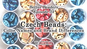 How to Bead Jewelry / Better Beader Episodes / Better Beader Episode 034 - Czech Bead Color Names & Brand Differences