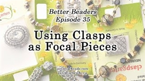 How to Bead Jewelry / Better Beader Episodes / Better Beader Episode 035 - Using Clasps as Focal Pieces