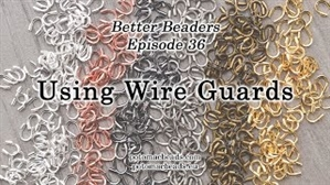 How to Bead Jewelry / Better Beader Episodes / Better Beader Episode 036 - Using Wire Guards