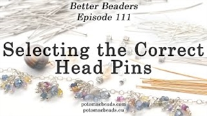 How to Bead Jewelry / Better Beader Episodes / Better Beader Episode 111 - Selecting the Correct Guage & Length of Head Pins