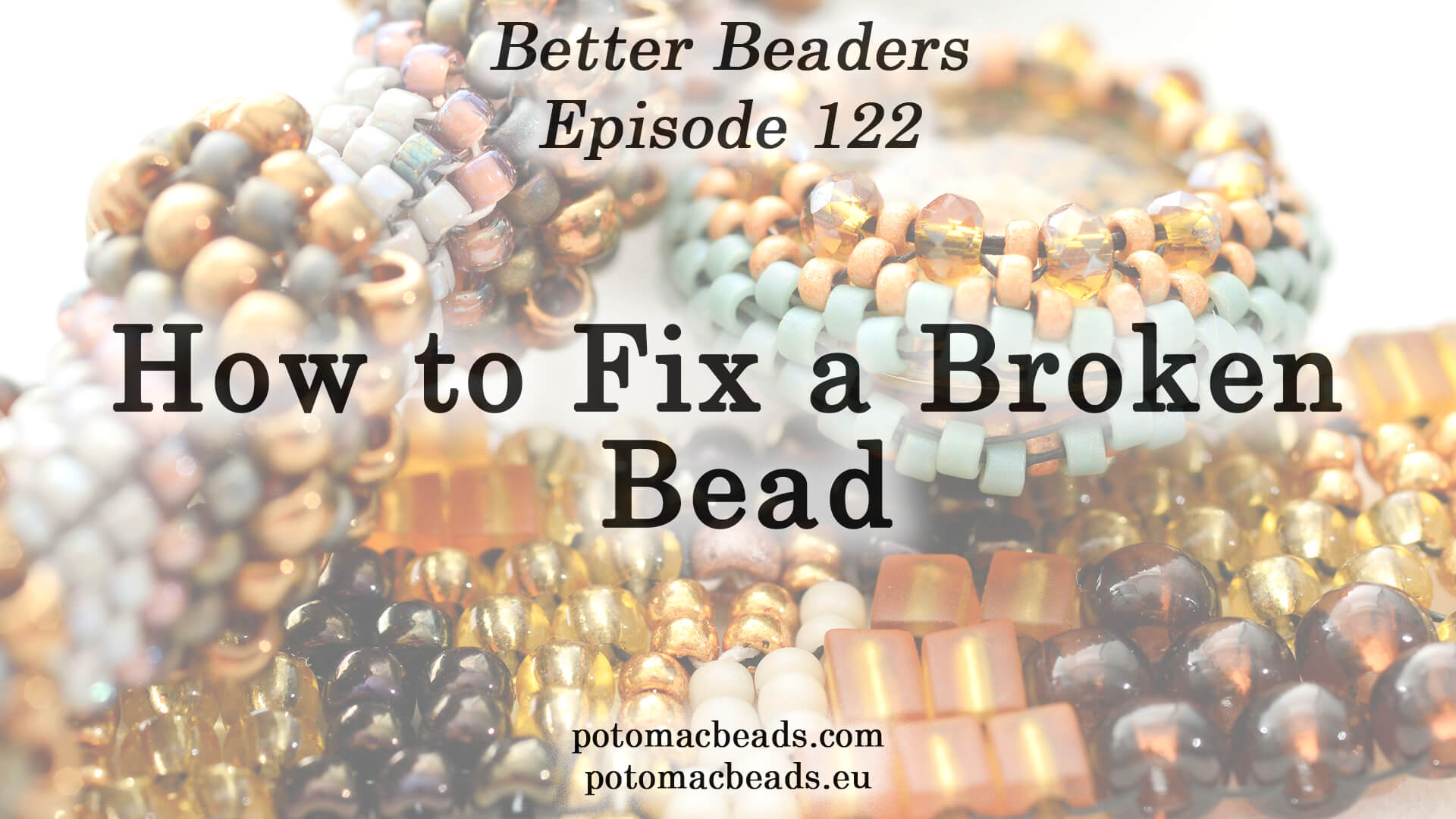 How to Bead Jewelry / Better Beader Episodes / Better Beader Episode 122 - How to Fix a Broken Bead
