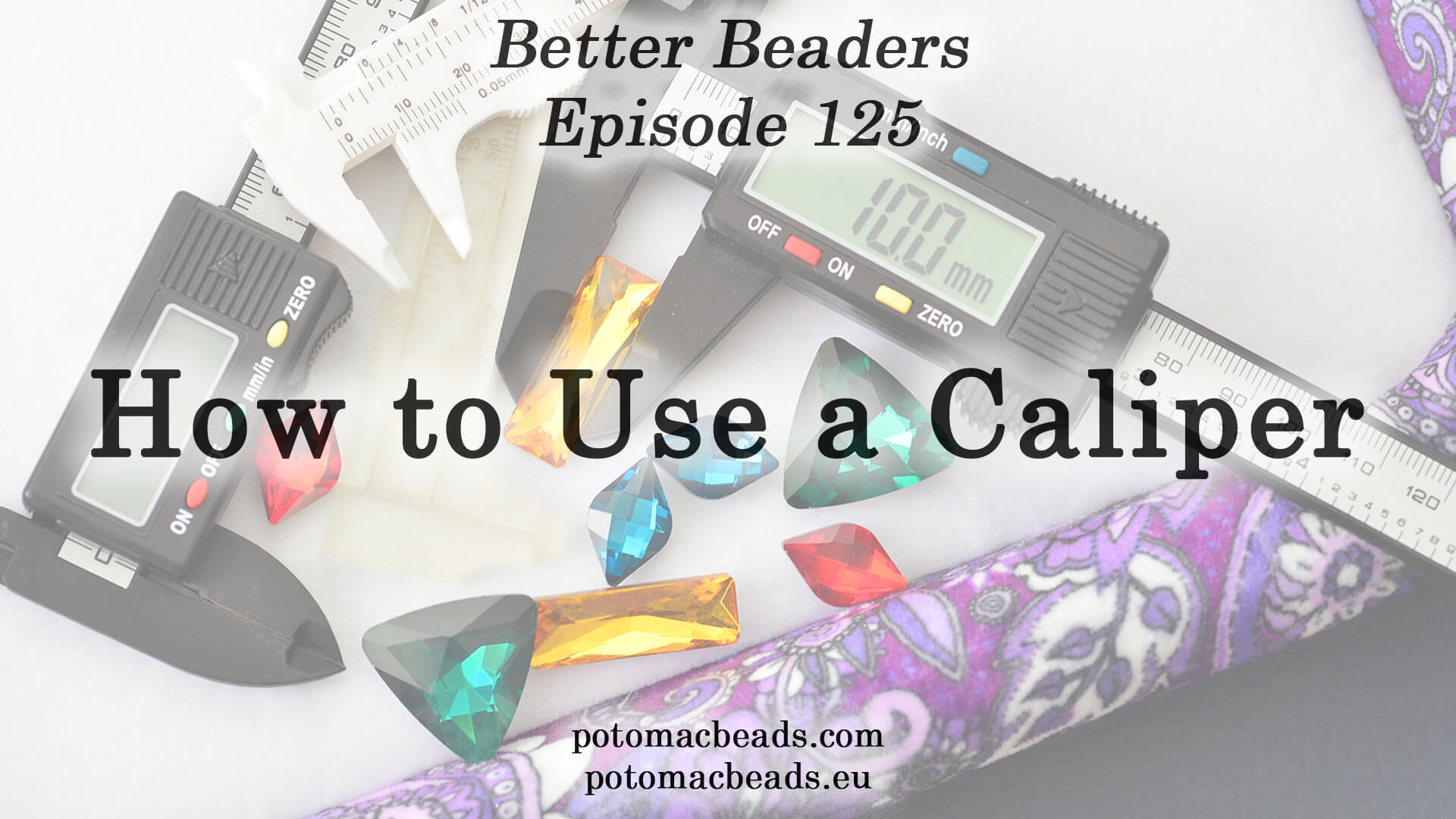 How to Bead Jewelry / Better Beader Episodes / Better Beader Episode 125 - How to use a Caliper