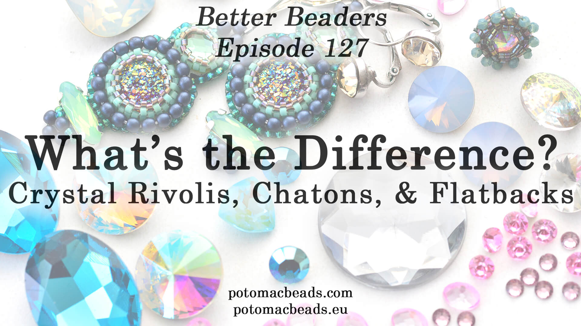 How to Bead / Better Beader Episodes / Better Beader Episode 127 - What is the Difference Between Rivoli, Chaton, & Flatback Crystals?