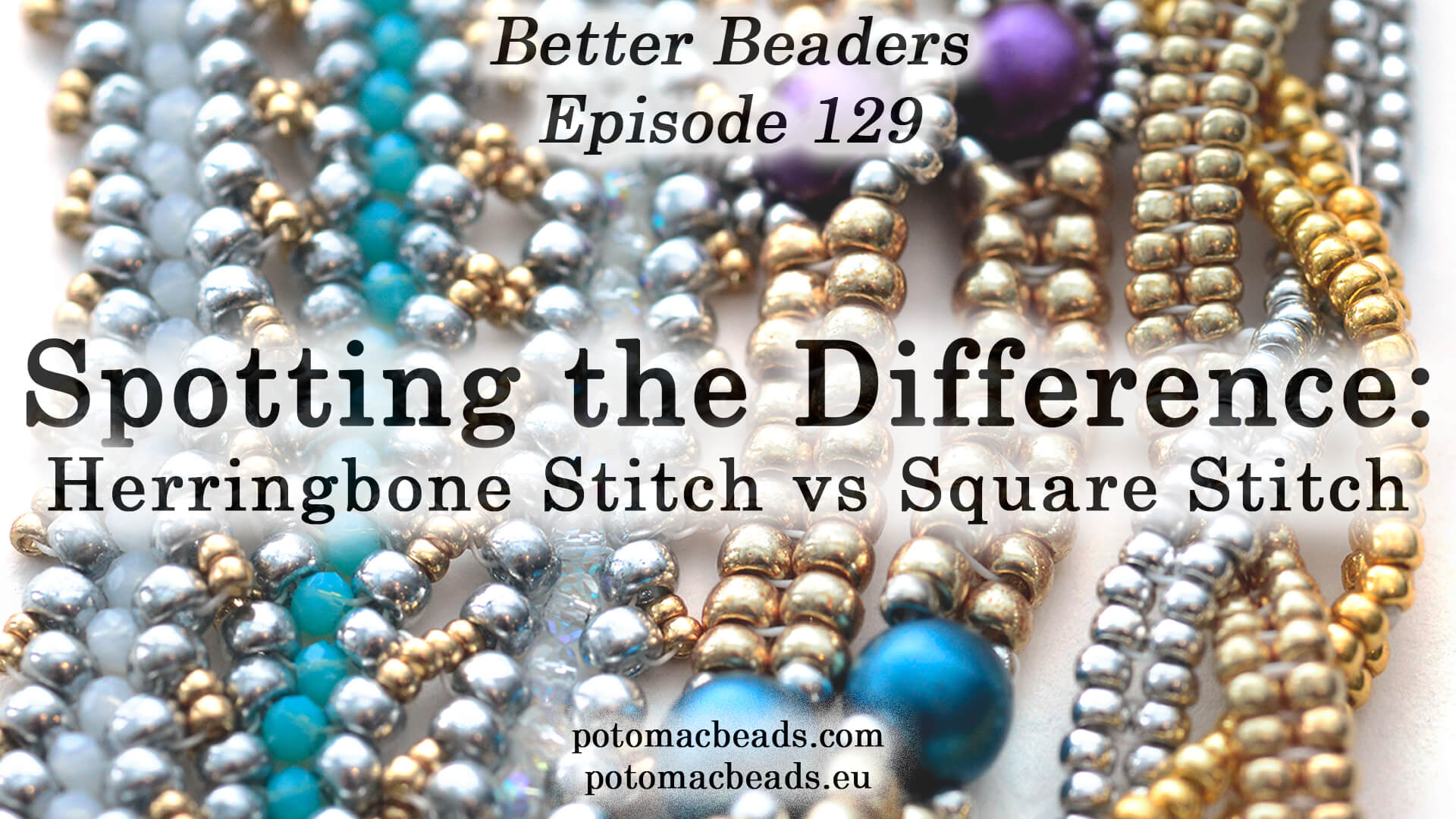 How to Bead Jewelry / Better Beader Episodes / Better Beader Episode 129 - Differences Between Herringbone & Square Stitch