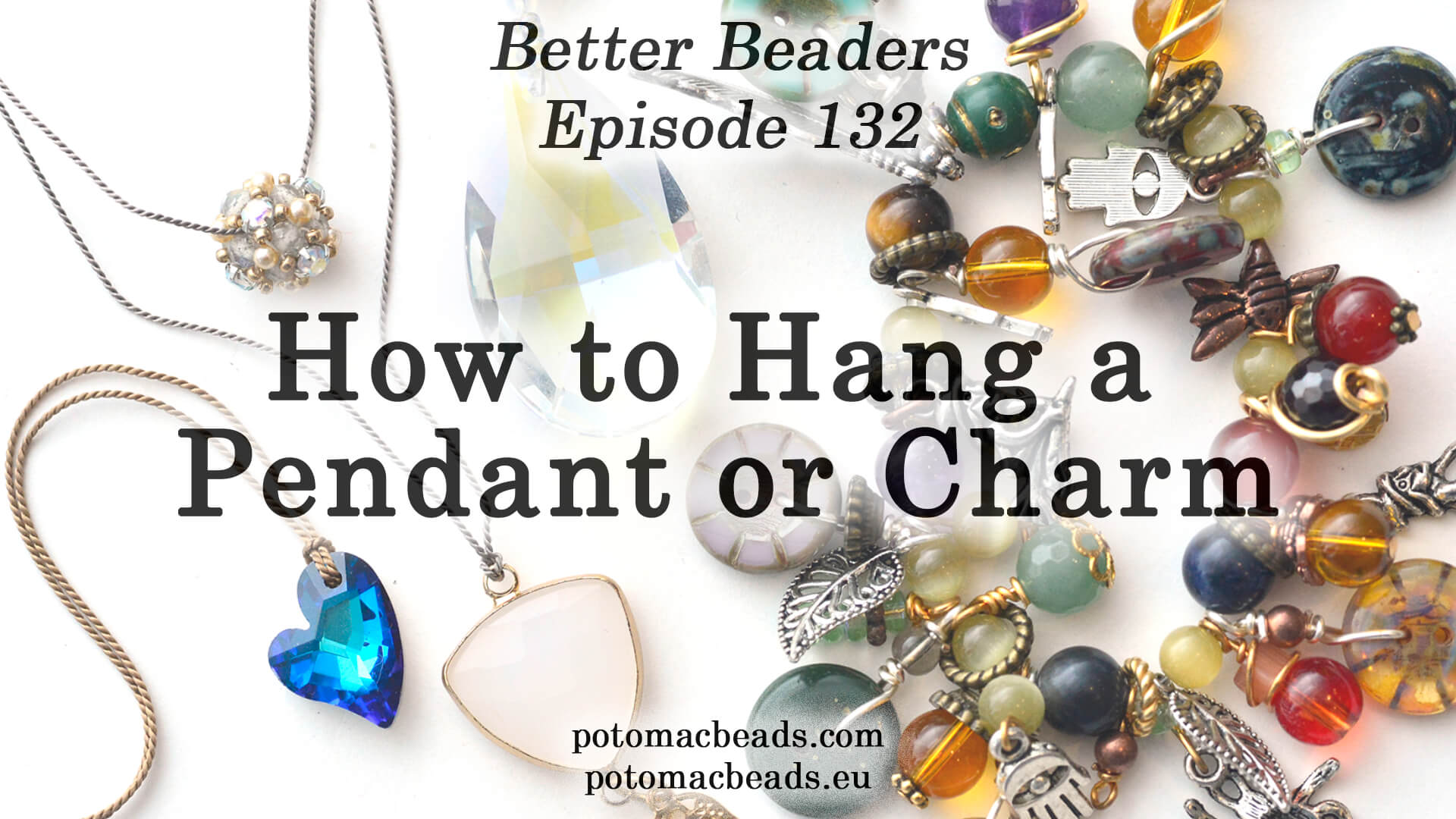 How to Bead / Better Beader Episodes / Better Beader Episode 132 - How to Hang a Pendant or Charm