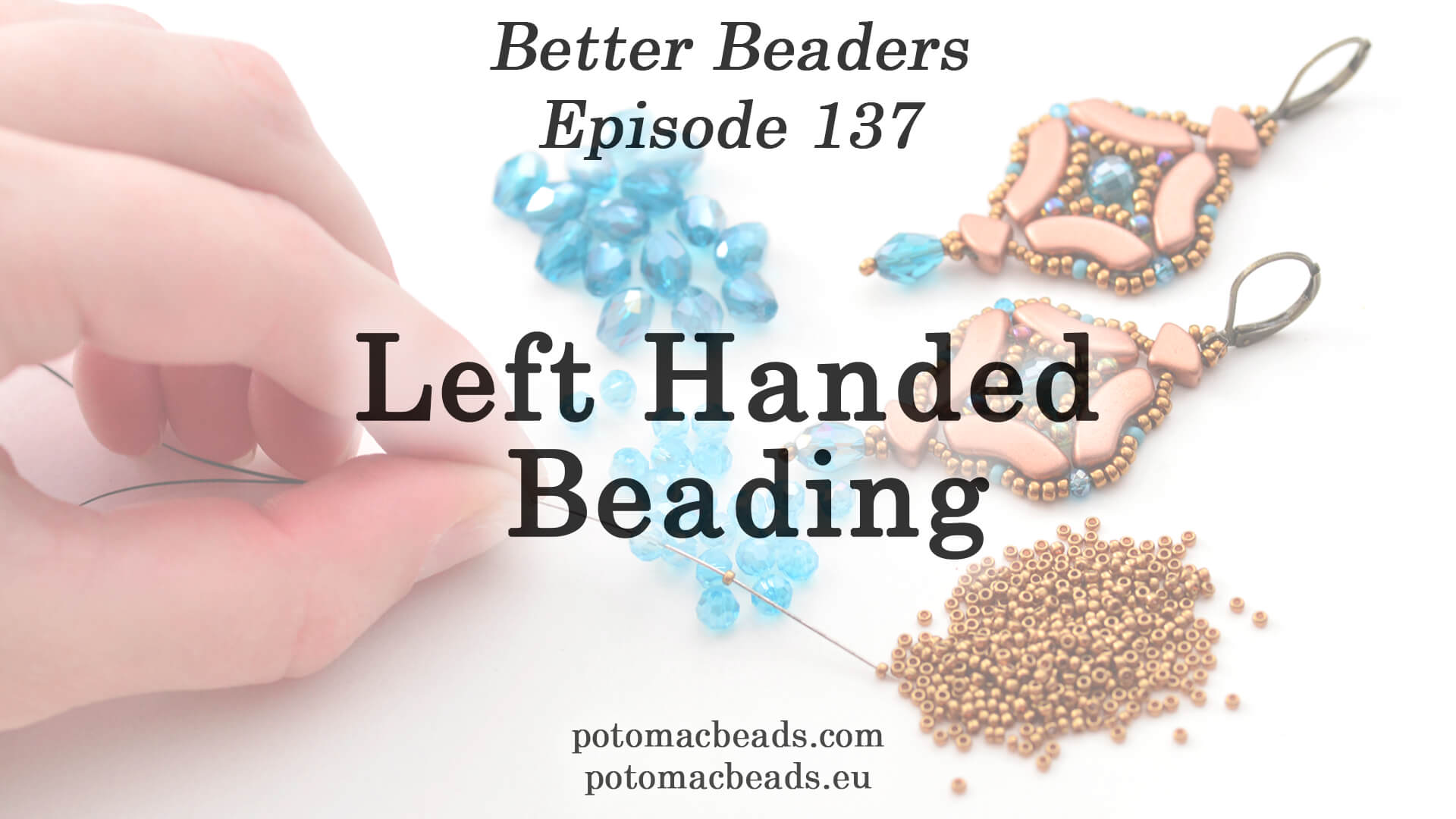How to Bead / Better Beader Episodes / Better Beader Episode 137 - Left Handed Beading Made Easy