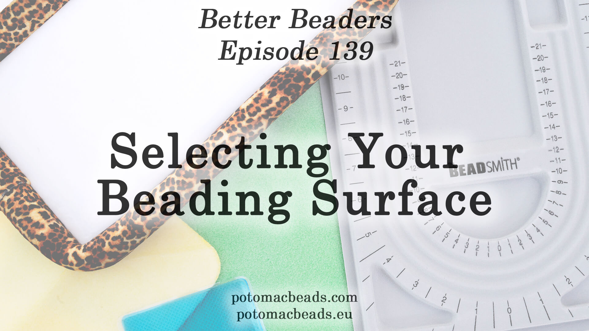 How to Bead / Better Beader Episodes / Better Beader Episode 139 - Selecting Your Beading Surface