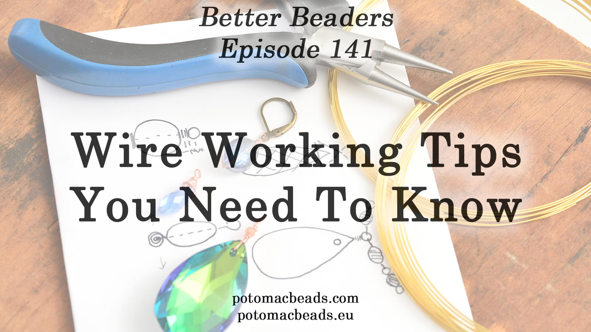 How to Bead / Better Beader Episodes / Better Beader Episode 141 - Wire Working Tips You Need to Know